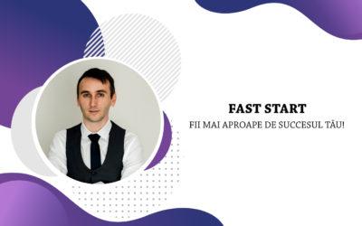 Fast Start – Fii mai aproape de succesul tău!